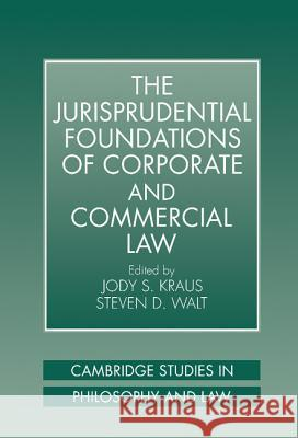 The Jurisprudential Foundations of Corporate and Commercial Law Jody S. Kraus Steven D. Walt Gerald Postema 9780521591577