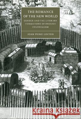 The Romance of the New World : Gender and the Literary Formations of English Colonialism Joan Pong Linton 9780521594547