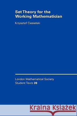 Set Theory for the Working Mathematician Krzysztof Ciesielski None 9780521594653