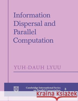 Information Dispersal and Parallel Computation Yuh-Dauh Lyuu Yuh-Dauh Lyuu 9780521602792