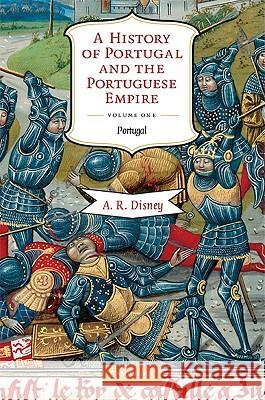 A History of Portugal and the Portuguese Empire: From Beginnings to 1807, Volume I: Portugal A  R Disney 9780521603973 0