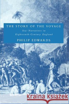 The Story of the Voyage: Sea-Narratives in Eighteenth-Century England Philip Edwards Howard Erskine-Hill John Richetti 9780521604260