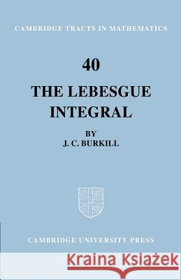 The Lebesgue Integral J. C. Burkill Bela Bollobas W. Fulton 9780521604802 Cambridge University Press