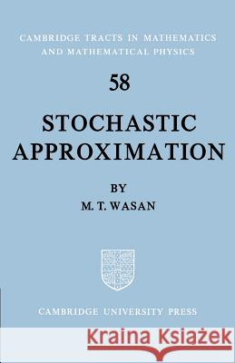Stochastic Approximation M. T. Wasan Bela Bollobas W. Fulton 9780521604857 Cambridge University Press