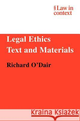 Legal Ethics: Text and Materials Richard O'Dair 9780521606004