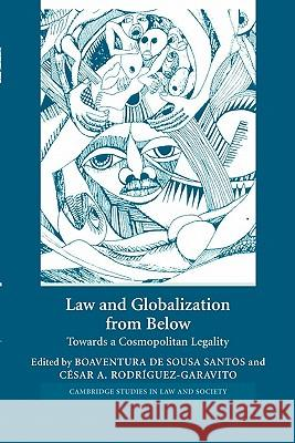 Law and Globalization from Below: Towards a Cosmopolitan Legality Boaventura D Cesar A. Rodriguez-Garavito 9780521607353