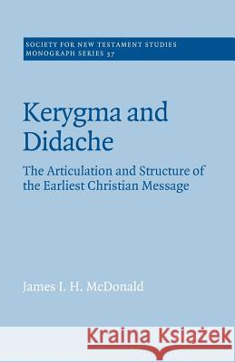 Kerygma and Didache: The Articulation and Structure of the Earliest Christian Message James I. H. McDonald John Court 9780521609388