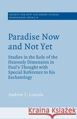Paradise Now and Not Yet : Studies in the Role of the Heavenly Dimension in Paul's Thought with Special Reference to his Eschatology Andrew T. Lincoln John Court 9780521609395