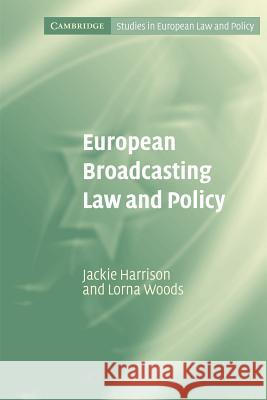 European Broadcasting Law and Policy Jackie Harrison Lorna Woods 9780521613309