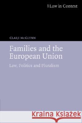 Families and the European Union : Law, Politics and Pluralism Clare McGlynn 9780521613354