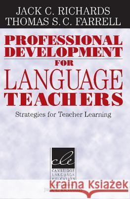 Professional Development for Language Teachers : Strategies for Teacher Learning Jack C. Richards Thomas S. C. Farrell Jack C. Richards 9780521613835