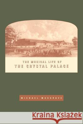 The Musical Life of the Crystal Palace Michael Musgrave 9780521616072