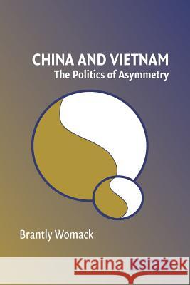 China and Vietnam : The Politics of Asymmetry Brantly Womack 9780521618342