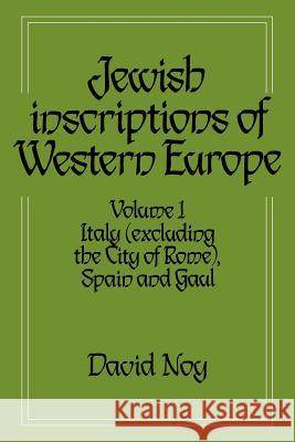 Jewish Inscriptions of Western Europe: Volume 1, Italy (excluding the City of Rome), Spain and Gaul David Noy 9780521619776