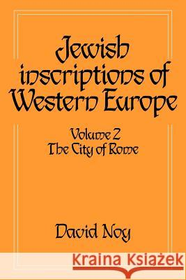 Jewish Inscriptions of Western Europe: Volume 2, The City of Rome David Noy 9780521619783