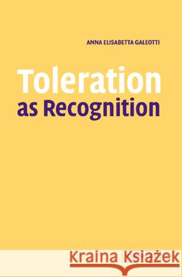Toleration as Recognition Anna Elisabetta Galeotti 9780521619936