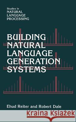 Building Natural Language Generation Systems Ehud Reiter Robert Dale 9780521620369