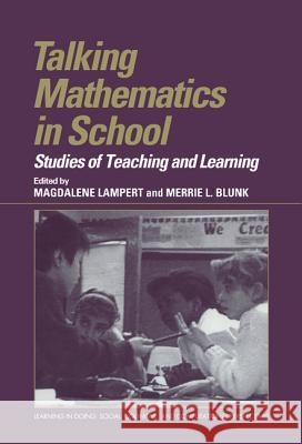 Talking Mathematics in School : Studies of Teaching and Learning Magdalene Lampert Merrie Blunk Roy Pea 9780521621366