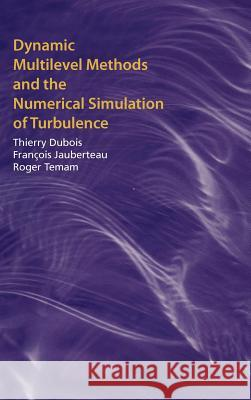 Dynamic Multilevel Methods and the Numerical Simulation of Turbulence Thierry DuBois Roger Temam Frangois Jauberteau 9780521621656