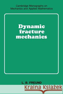 Dynamic Fracture Mechanics L. B. Freund G. K. Batchelor L. B. Freud 9780521629225