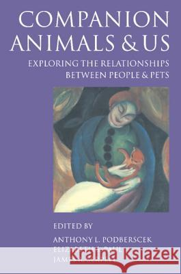 Companion Animals and Us : Exploring the Relationships between People and Pets Anthony L. Podberscek Elizabeth S. Paul James A. Serpell 9780521631136