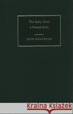 The Early Horn: A Practical Guide John Humphries 9780521632102