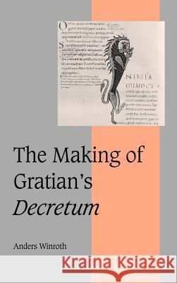 The Making of Gratian's Decretum Anders Winroth Rosamond McKitterick Christine Carpenter 9780521632645