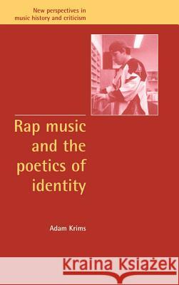 Rap Music and the Poetics of Identity Adam Krims Jeffrey Kallberg Anthony Newcomb 9780521632683