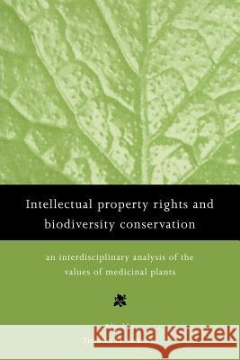 Intellectual Property Rights and Biodiversity Conservation : An Interdisciplinary Analysis of the Values of Medicinal Plants Timothy M. Swanson Thimothy M. Swanson 9780521635806
