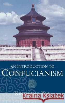 An Introduction to Confucianism Xinzhong Yao                             Hsin-Chung Yao Xinzhong Yao 9780521643122
