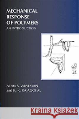 Mechanical Response of Polymers : An Introduction Alan S. Wineman A. S. Wineman K. R. Rajagopal 9780521643375