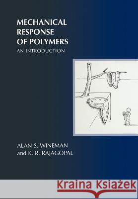 Mechanical Response of Polymers : An Introduction Alan S. Wineman K. R. Rajagopal A. S. Wineman 9780521644099