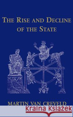 The Rise and Decline of the State Martin L. Va Martin Van Creveld 9780521651905 Cambridge University Press