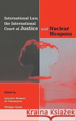 International Law, the International Court of Justice and Nuclear Weapons Laurence B. D Philippe Sands 9780521652421