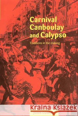 Carnival, Canboulay and Calypso: Traditions in the Making John Cowley 9780521653893