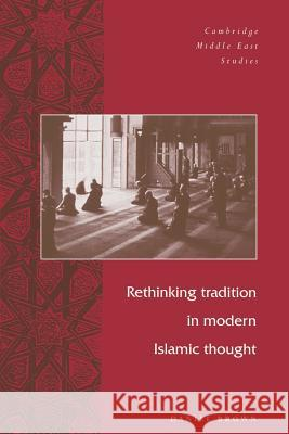 Rethinking Tradition in Modern Islamic Thought Daniel Brown Charles Tripp Julia A. Clancy-Smith 9780521653947