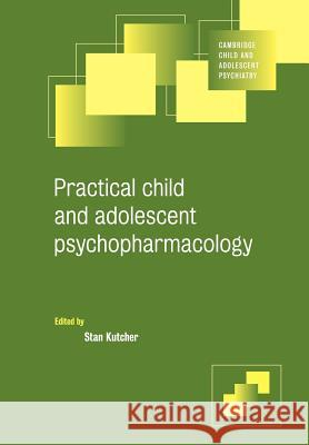 Practical Child and Adolescent Psychopharmacology Stan Kutcher Stanley P. Kutcher Stan Kutcher 9780521655422