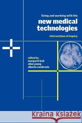 Living and Working with the New Medical Technologies : Intersections of Inquiry Margaret M. Lock Margaret Lock Alan Young 9780521655682