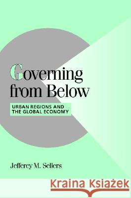 Governing from Below: Urban Regions and the Global Economy Jefferey M. Sellers Peter Lange Robert H. Bates 9780521657075