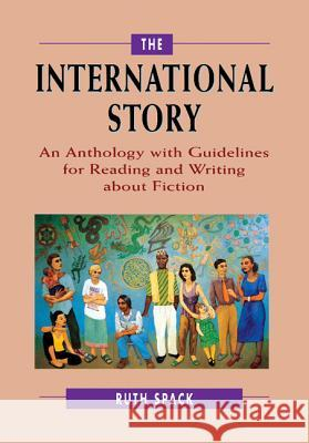 The International Story: An Anthology with Guidelines for Reading and Writing about Fiction Spack Ruth 9780521657976 Cambridge University Press
