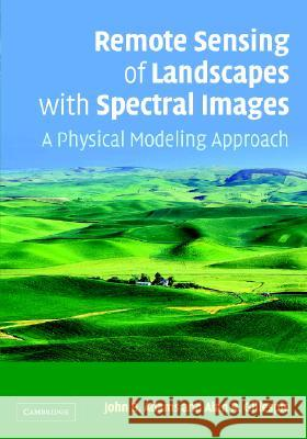 Remote Sensing of Landscapes with Spectral Images : A Physical Modeling Approach John B. Adams Alan R. Gillespie 9780521662215