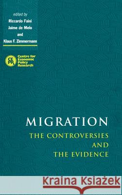 Migration : The Controversies and the Evidence Riccardo Faini Klaus F. Zimmermann Jaime D 9780521662338