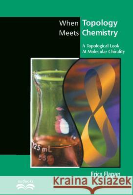 When Topology Meets Chemistry : A Topological Look at Molecular Chirality Erica Flapan Erica Flapa Ronald Graham 9780521662543 Cambridge University Press