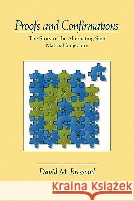 Proofs and Confirmations: The Story of the Alternating-Sign Matrix Conjecture David M. Bressoud William Watkins Gerald L. Alexanderson 9780521666466