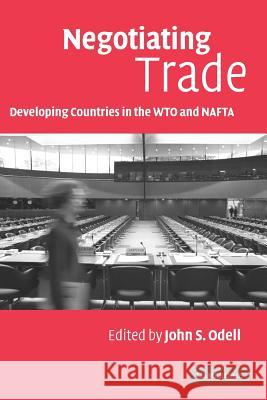 Negotiating Trade: Developing Countries in the Wto and NAFTA John S. Odell 9780521679787