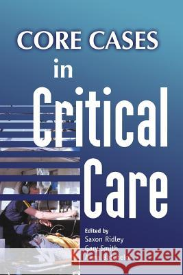 Core Cases in Critical Care Saxon Ridley Gary Smith Anna Batchelor 9780521681018