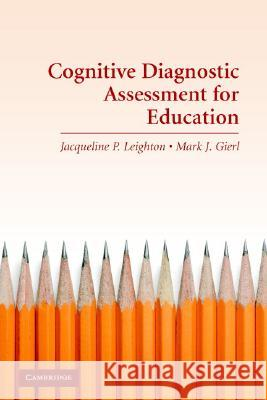 Cognitive Diagnostic Assessment for Education : Theory and Applications Jacqueline P. Leighton Mark J. Gierl 9780521684217