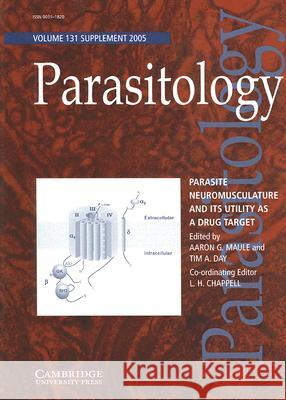 Parasite Neuromusculature and its Utility as a Drug Target Aaron G. Maule Tim A. Day L. H. Chappell 9780521691789