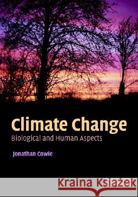 Climate Change : Biological and Human Aspects Jonathan Cowie 9780521696197
