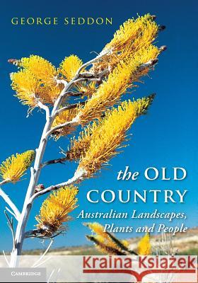The Old Country: Australian Landscapes, Plants and People George Seddon Colin Totterdell 9780521696869